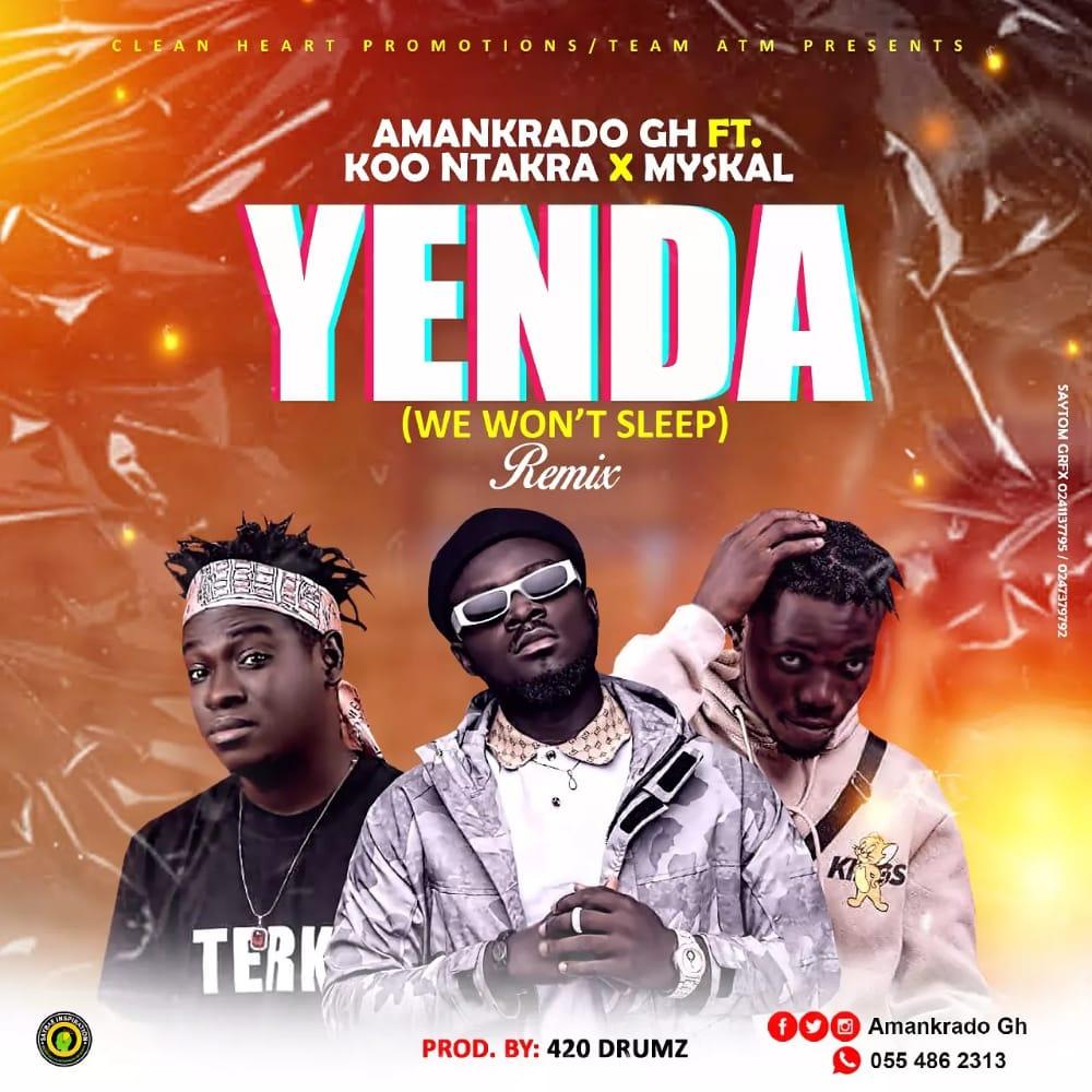 Amankrado GH - Yenda [We Won't Sleep] Remix Feat. Koo Ntakra X Myskal [Prod. By 420 Drumz]
