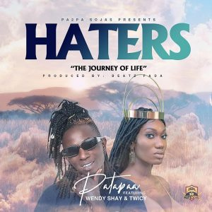 Patapaa Ft Wendy Shay X Twicy - Haters (Produced By Beatz Fada)