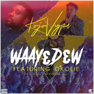 Kojo Vypa - Waay3d3w - Ft.  Okolie [Prod. by Jay Song Mixed & Mastered by Liugee]