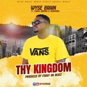 Wyse Brain - Thy Kingdom ft Twum Barima & Okanyiba (Prod By Foggy On Beatz)